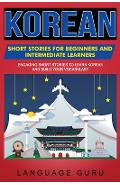 Korean Short Stories for Beginners and Intermediate Learners: Engaging Short Stories to Learn Korean and Build Your Vocabulary - Language Guru