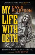 My Life with Deth: Discovering Meaning in a Life of Rock & Roll - David Ellefson