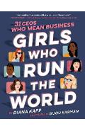 Girls Who Run the World: 31 Ceos Who Mean Business - Diana Kapp
