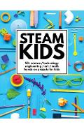 STEAM Kids: 50+ Science / Technology / Engineering / Art / Math Hands-On Projects for Kids - Anne Carey