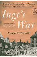 Inge's War: A German Woman's Story of Family, Secrets, and Survival Under Hitler - Svenja O'donnell