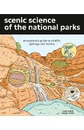 Scenic Science of the National Parks: An Explorer's Guide to Wildlife, Geology, and Botany - Emily Hoff