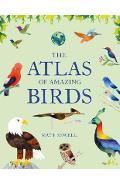 The Atlas of Amazing Birds: (fun, Colorful Watercolor Paintings of Birds from Around the World with Unusual Facts, Ages 5-10, Perfect Gift for You - Matt Sewell