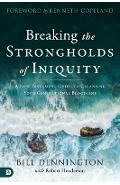 Breaking the Strongholds of Iniquity: A New Testament Guide to Cleansing Your Generational Bloodline - Bill Dennington