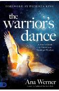 The Warrior's Dance: A Seer's Guide to Victorious Spiritual Warfare - Ana Werner