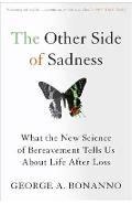 The Other Side of Sadness: What the New Science of Bereavement Tells Us about Life After Loss - George A. Bonanno