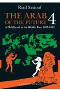 The Arab of the Future 4: A Graphic Memoir of a Childhood in the Middle East, 1987-1992 - Riad Sattouf