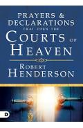 Prayers and Declarations That Open the Courts of Heaven - Robert Henderson
