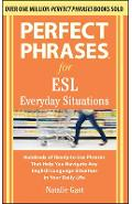 Perfect Phrases for ESL Everyday Situations: With 1,000 Phrases - Natalie Gast