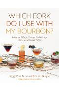 Which Fork Do I Use with My Bourbon?: Setting the Table for Tastings, Food Pairings, Dinners, and Cocktail Parties - Peggy Noe Stevens