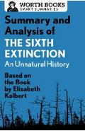Summary and Analysis of the Sixth Extinction: An Unnatural History: Based on the Book by Elizabeth Kolbert - Worth Books