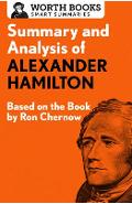 Summary and Analysis of Alexander Hamilton: Based on the Book by Ron Chernow - Worth Books