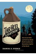Tar Heel Lightnin': How Secret Stills and Fast Cars Made North Carolina the Moonshine Capital of the World - Daniel S. Pierce