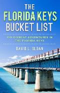 The Florida Keys Bucket List: 100 Offbeat Adventures From Key Largo To Key West - David L. Sloan