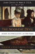 The Noonday Devil: Acedia, the Unnamed Evil of Our Times - Dom Jean Nault