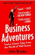 Business Adventures: Twelve Classic Tales from the World of Wall Street - John Brooks