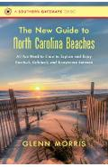 The New Guide to North Carolina Beaches: All You Need to Know to Explore and Enjoy Currituck, Calabash, and Everywhere Between - Glenn Morris