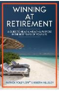 Winning at Retirement: A Guide to Health, Wealth & Purpose in the Best Years of Your Life - Patrick Foley
