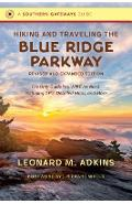 Hiking and Traveling the Blue Ridge Parkway, Revised and Expanded Edition: The Only Guide You Will Ever Need, Including Gps, Detailed Maps, and More - Leonard M. Adkins