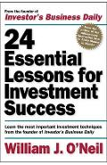 24 Essential Lessons for Investment Success: Learn the Most Important Investment Techniques from the Founder of Investor's Business Daily - William J. O'neil