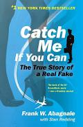 Catch Me If You Can: The Amazing True Story of the Youngest and Most Daring Con Man in the History of Fun and Profit! - Frank W. Abagnale