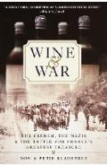 Wine and War: The French, the Nazis, and the Battle for France's Greatest Treasure - Don Kladstrup