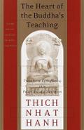 The Heart of the Buddha's Teaching: Transforming Suffering Into Peace, Joy, and Liberation - Thich Nhat Hanh