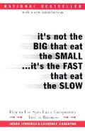 It's Not the Big That Eat the Small...It's the Fast That Eat the Slow: How to Use Speed as a Competitive Tool in Business - Jason Jennings