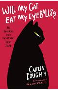 Will My Cat Eat My Eyeballs?: Big Questions from Tiny Mortals about Death - Caitlin Doughty
