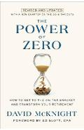 The Power of Zero, Revised and Updated: How to Get to the 0% Tax Bracket and Transform Your Retirement - David Mcknight