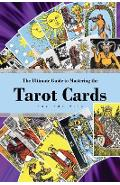 The Ultimate Guide to Mastering the Tarot Cards: An In-depth Beginners Guide to Discovering the Secrets and Mysteries Behind the Cards, Spreads and Me - Lucinda Nile
