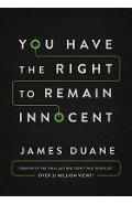You Have the Right to Remain Innocent - James Duane