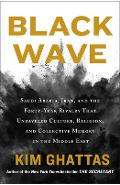 Black Wave: Saudi Arabia, Iran, and the Forty-Year Rivalry That Unraveled Culture, Religion, and Collective Memory in the Middle E - Kim Ghattas