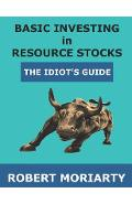 Basic Investing in Resource Stocks: The Idiot's Guide - Jeremy Irwin