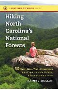 Hiking North Carolina's National Forests: 50 Can't-Miss Trail Adventures in the Pisgah, Nantahala, Uwharrie, and Croatan National Forests - Johnny Molloy