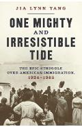 One Mighty and Irresistible Tide: The Epic Struggle Over American Immigration, 1924-1965 - Jia Lynn Yang