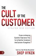 The Cult of the Customer: Create an Amazing Customer Experience That Turns Satisfied Customers Into Customer Evangelists - Shep Hyken