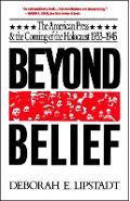 Beyond Belief: The American Press and the Coming of the Holocaust, 1933-1945 - Deborah E. Lipstadt