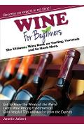Wine for Beginners: The Ultimate Wine Book on Tasting, Varietals, and So Much More - Janelle Jalbert