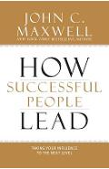 How Successful People Lead: Taking Your Influence to the Next Level - John C. Maxwell