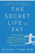 The Secret Life of Fat: The Science Behind the Body's Least Understood Organ and What It Means for You - Sylvia Tara