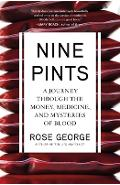 Nine Pints: A Journey Through the Money, Medicine, and Mysteries of Blood - Rose George