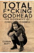 Total F*cking Godhead: The Biography of Chris Cornell - Corbin Reiff
