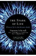 The Spark of Life: Electricity in the Human Body - Frances Ashcroft