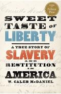 Sweet Taste of Liberty: A True Story of Slavery and Restitution in America - W. Caleb Mcdaniel