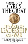 Xenophon's Cyrus the Great: The Arts of Leadership and War - Larry Hedrick
