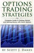 Options Trading Strategies: Complete Guide to Getting Started and Making Money with Stock Options - Scott J. Danes