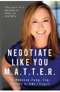 Negotiate Like YOU M.A.T.T.E.R.: The Sure Fire Method to Step Up and Win - Esq Rebecca Zung