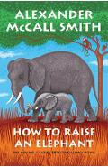 How to Raise an Elephant: No. 1 Ladies' Detective Agency (21) - Alexander Mccall Smith