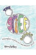 The Grief Bubble: Helping Kids Explore and Understand Grief - Kerry Debay